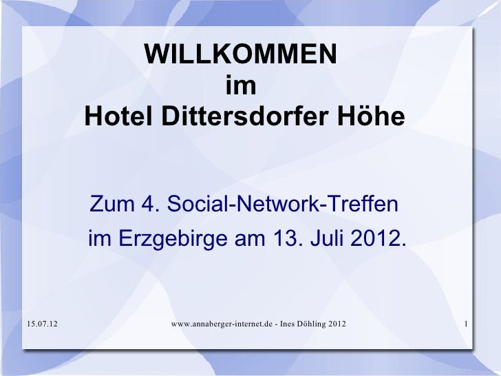WILLKOMMEN                      im           Hotel Dittersdorfer Höhe           Zum 4. Social-Network-Treffen           im...