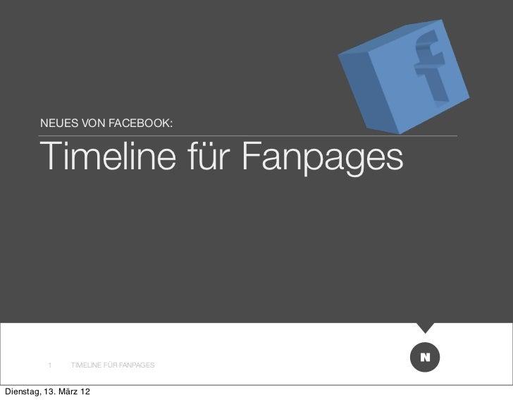 NEUES VON FACEBOOK:        Timeline für Fanpages          1     TIMELINE FÜR FANPAGESDienstag, 13. März 12