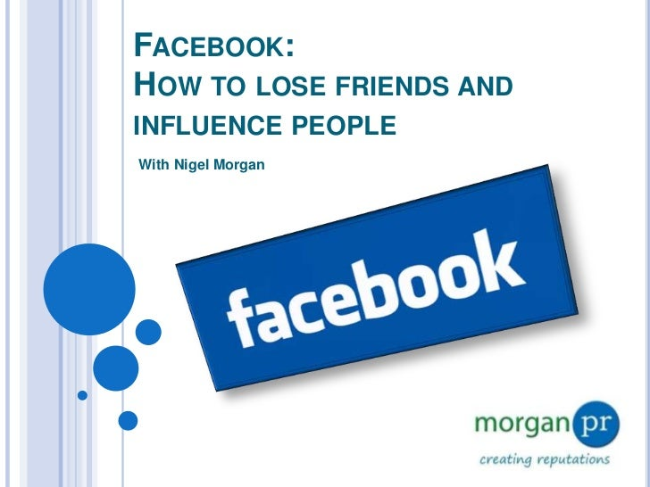 Facebook:How to lose friends and influence people<br />With Nigel Morgan<br />