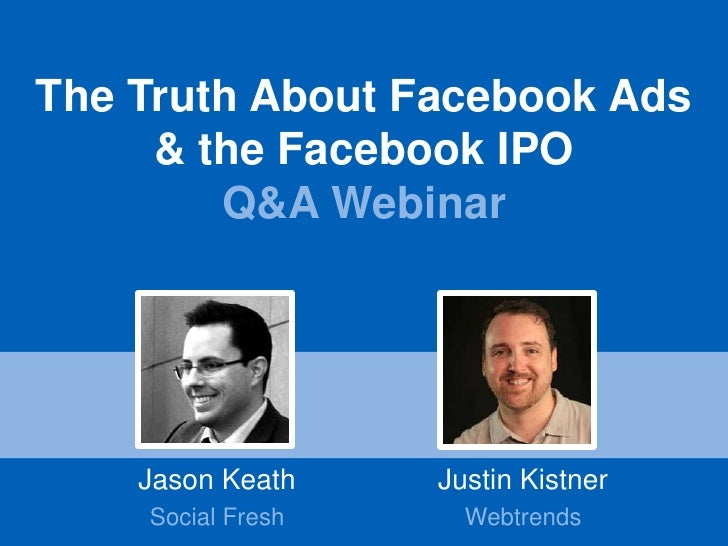 The Truth About Facebook Ads     & the Facebook IPO        Q&A Webinar    Jason Keath    Justin Kistner    Social Fresh   ...