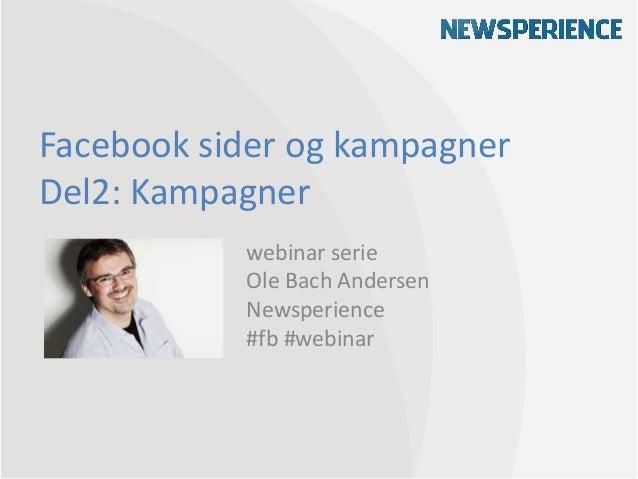 Facebook sider og kampagnerDel2: Kampagner           webinar serie           Ole Bach Andersen           Newsperience     ...