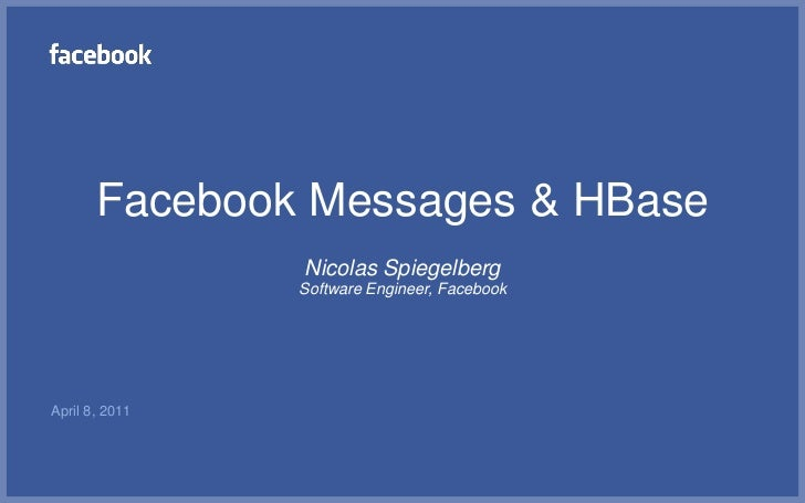 Facebook Messages & HBase                Nicolas Spiegelberg                Software Engineer, FacebookApril 8, 2011