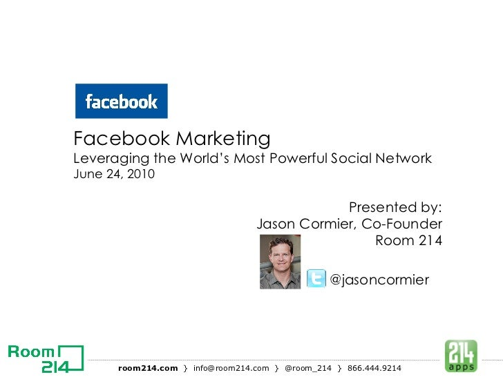 Facebook Marketing  Leveraging the World's Most Powerful Social Network  June 24, 2010 Presented by: Jason Cormier, Co-Fou...