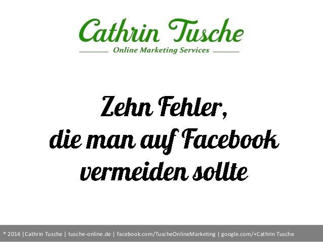 ® 2014 |Cathrin Tusche | tusche-online.de | facebook.com/TuscheOnlineMarketing | google.com/+Cathrin Tusche