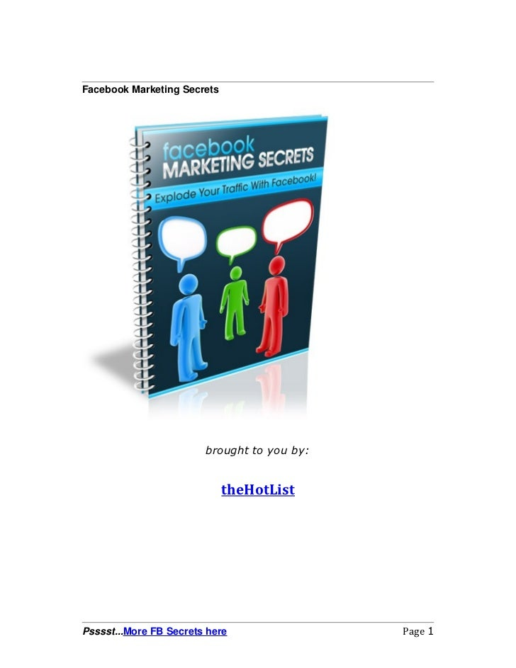 Facebook Marketing Secrets                        brought to you by:                             theHotListPsssst...More F...
