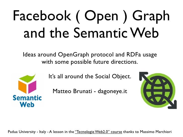 Facebook ( Open ) Graph     and the Semantic Web         Ideas around OpenGraph protocol and RDFa usage                wit...