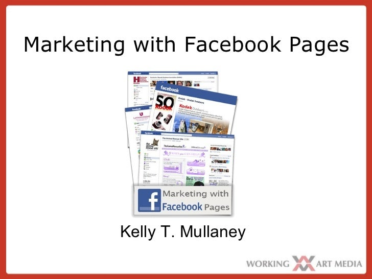 Marketing with Facebook Pages Kelly T. Mullaney