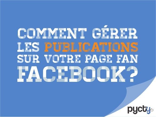 Comment gérerles publicationsFacebook?sur votre page fan