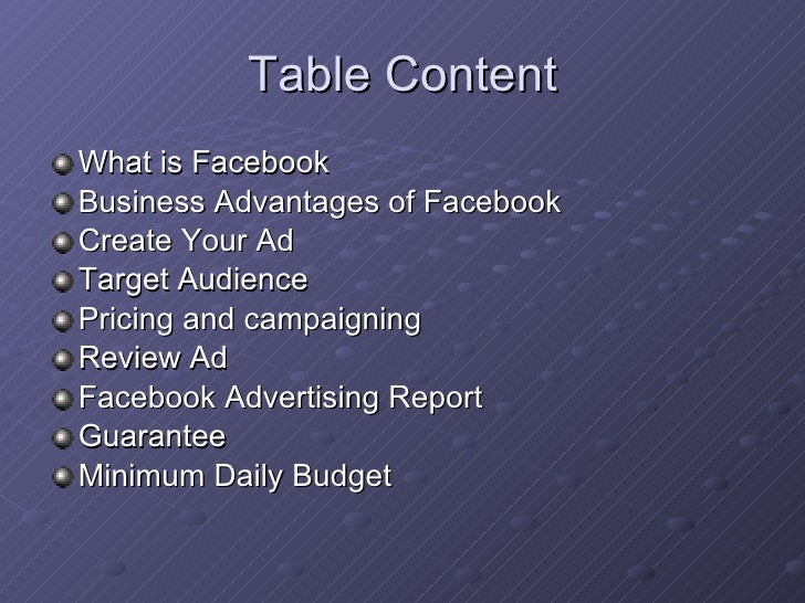 Table Content <ul><li>What is Facebook </li></ul><ul><li>Business Advantages of Facebook </li></ul><ul><li>Create Your Ad ...