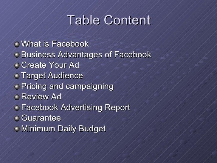 Table Content <ul><li>What is Facebook </li></ul><ul><li>Business Advantages of Facebook </li></ul><ul><li>Create Your Ad ...