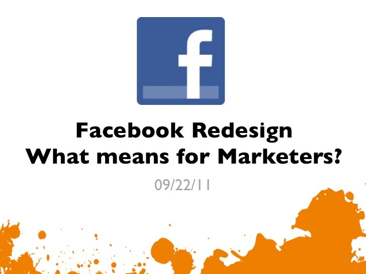 Facebook RedesignWhat means for Marketers?	           09/22/11	                           1