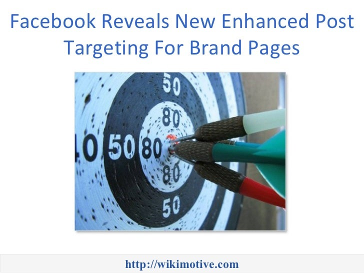 Facebook Reveals New Enhanced Post     Targeting For Brand Pages           http://wikimotive.com
