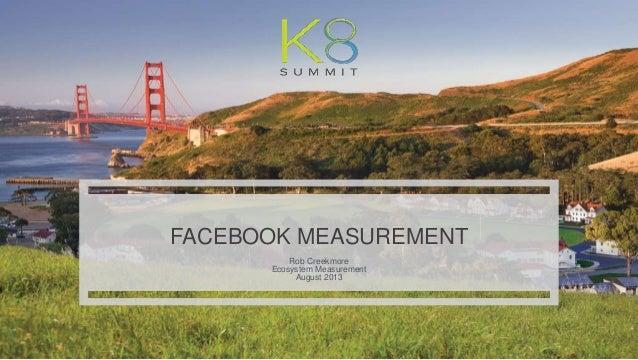 FACEBOOK MEASUREMENT Rob Creekmore Ecosystem Measurement August 2013
