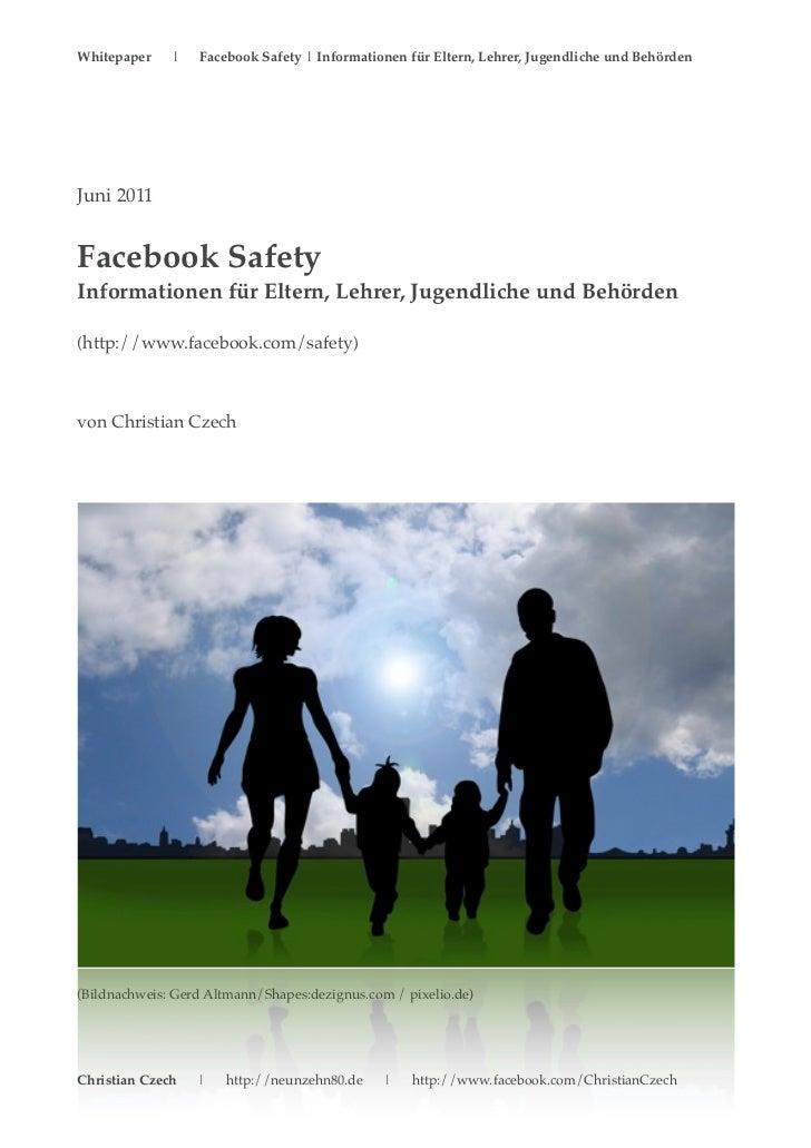 Whitepaper    |   Facebook Safety | Informationen für Eltern, Lehrer, Jugendliche und BehördenJuni 2011Facebook SafetyInfo...