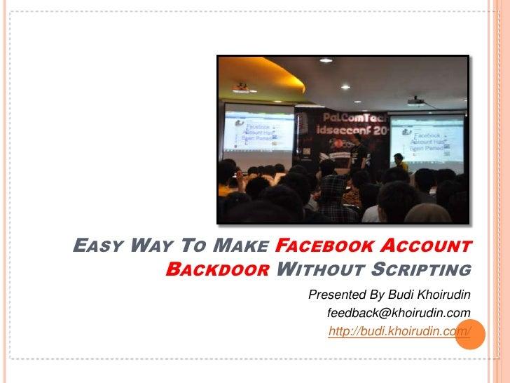 Easy Way To Make Facebook Account Backdoor Without Scripting<br />Presented By Budi Khoirudin<br />feedback@khoirudin.com<...