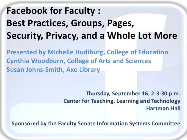Facebook for Faculty :  <br />Best Practices, Groups, Pages, <br />Security, Privacy, and a Whole Lot More<br />Presented ...