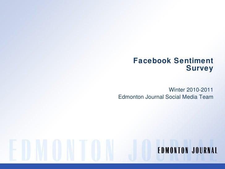 Facebook Sentiment Survey Winter 2010-2011 Edmonton Journal Social Media Team