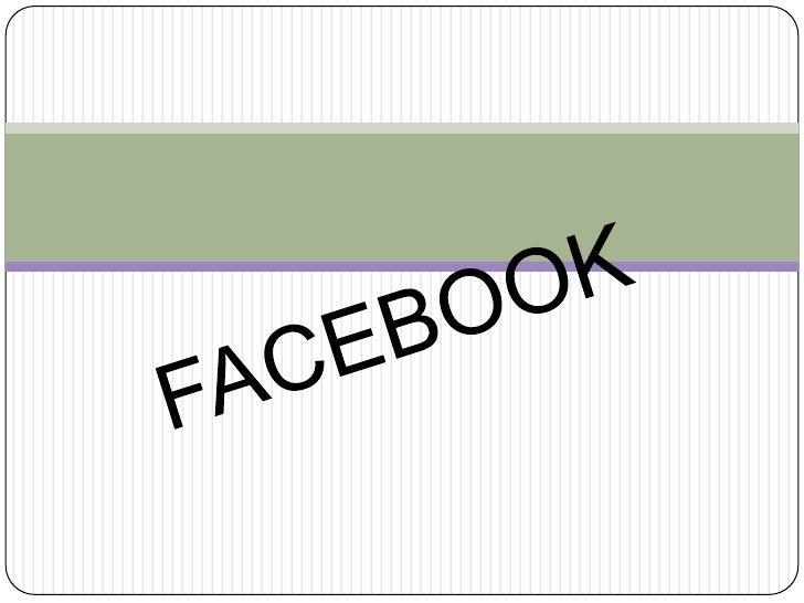 HISTORIAEl creador de Facebook esMark Zuckerberg,Estudiante de laUniversidad de Harvard.La compañía tiene susoficinas cent...