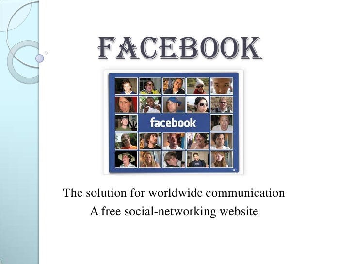Facebook    The solution for worldwide communication      A free social-networking website