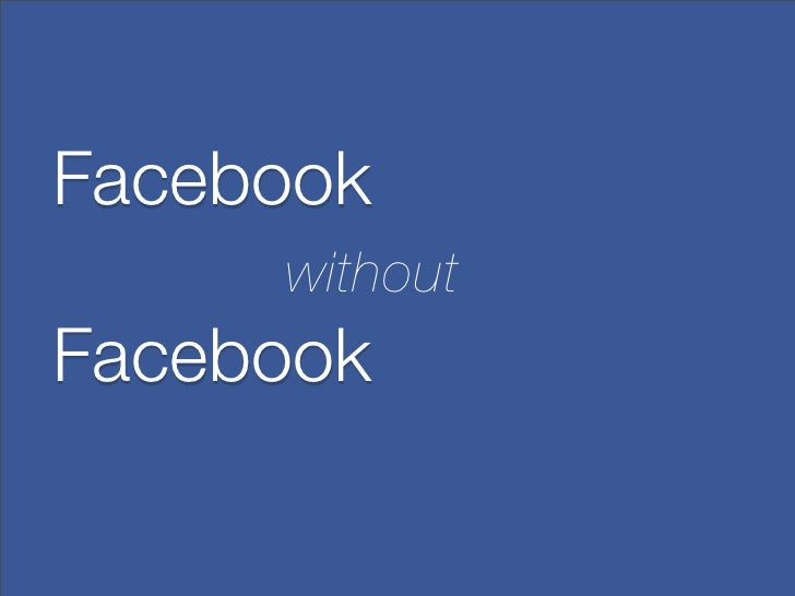 Facebook without Facebook