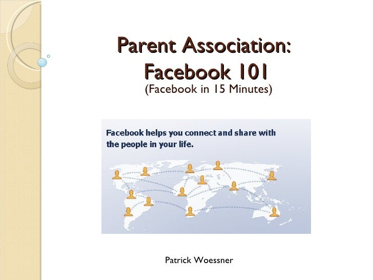 Parent Association:  Facebook 101 (Facebook in 15 Minutes) Patrick Woessner