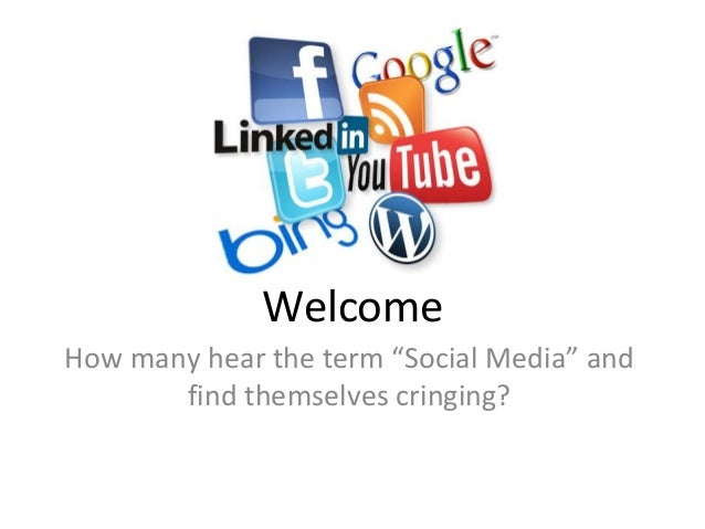"Welcome How many hear the term ""Social Media"" and find themselves cringing?"