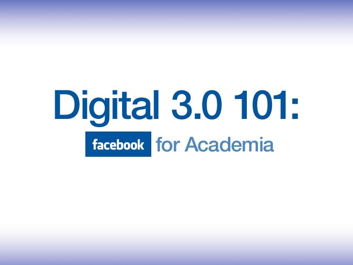 Digital 3.0 101:       for Academia