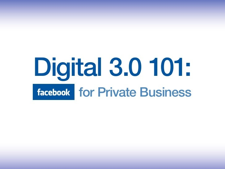 Digital 3.0 101:     for Private Business