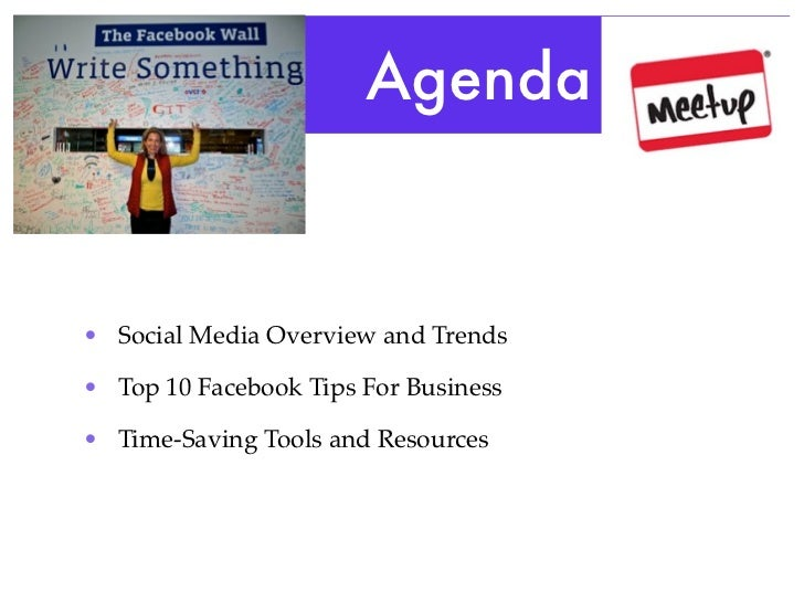 Agenda• Social Media Overview and Trends• Top 10 Facebook Tips For Business• Time-Saving Tools and Resources