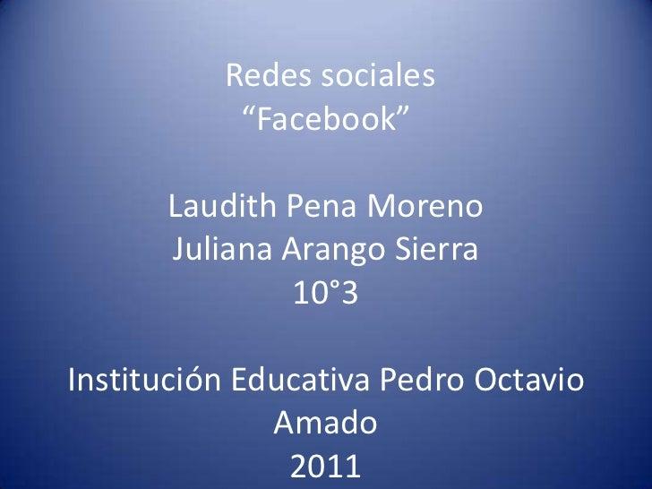 "Redes sociales           ""Facebook""      Laudith Pena Moreno      Juliana Arango Sierra               10°3Institución Educ..."