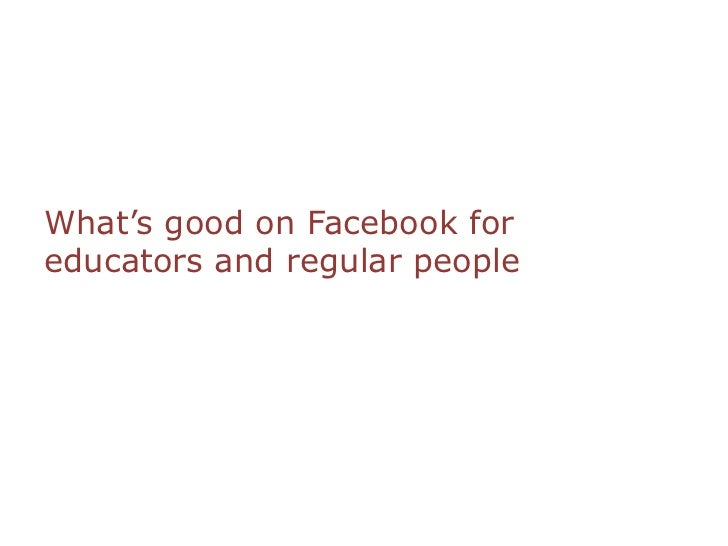 What's good on Facebook for educators and regular people