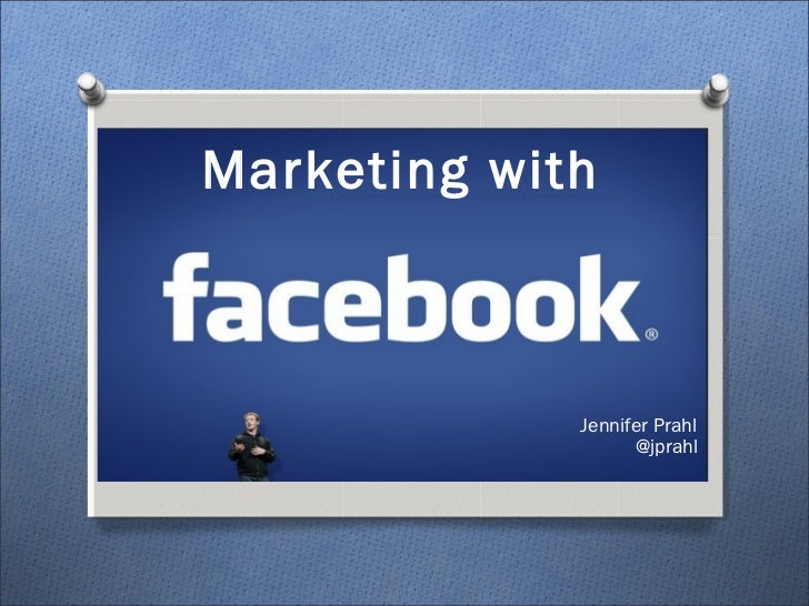 Marketing with Marketing with   Facebook              Jennifer Prahl                    @jprahl