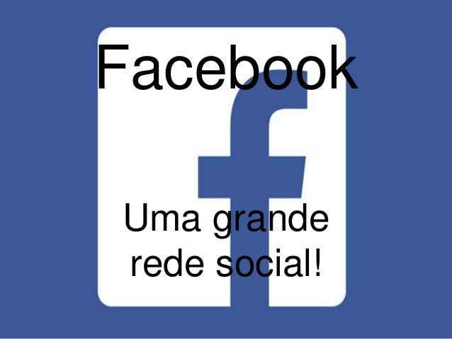 Facebook  Uma grande  rede social!