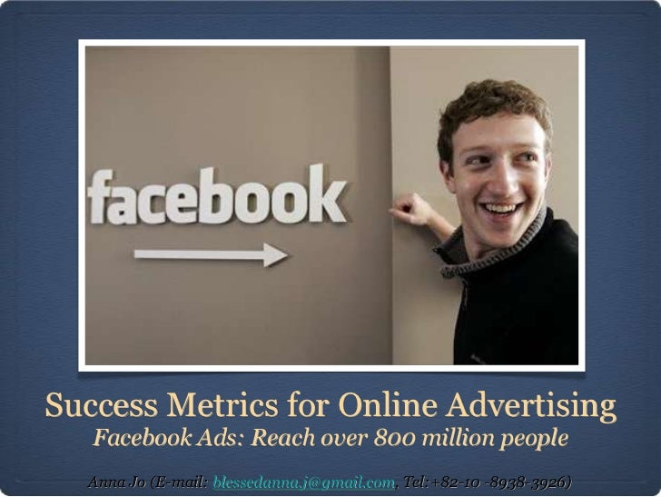 Success Metrics for Online Advertising   Facebook Ads: Reach over 800 million people  Anna Jo (E-mail: blessedanna.j@gmail...
