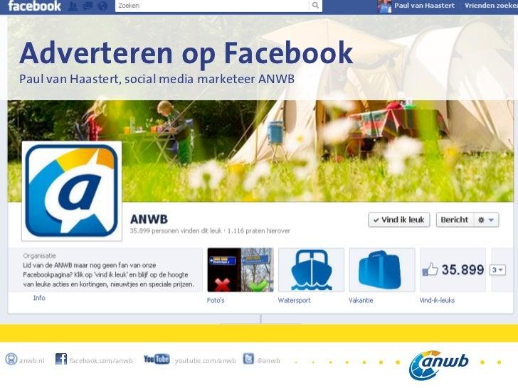 1Adverteren op FacebookPaul van Haastert, social media marketeer ANWBanwb.nl   facebook.com/anwb   youtube.com/anwb   @anwb