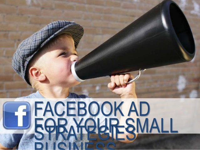 FACEBOOK AD STRATEGIESFOR YOUR SMALL