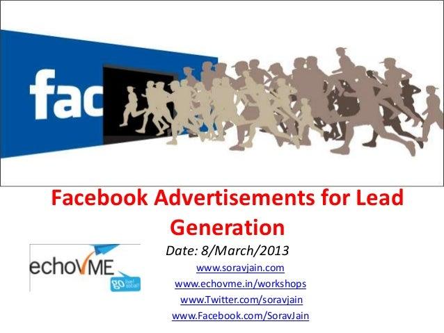 Facebook Advertisements for Lead          Generation          Date: 8/March/2013             www.soravjain.com          ww...