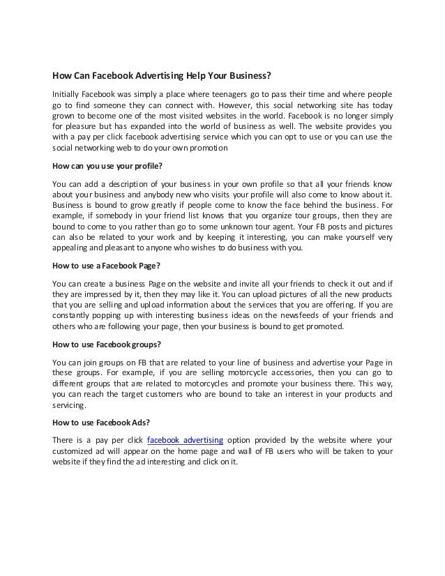 How Can Facebook Advertising Help Your Business? Initially Facebook was simply a place where teenagers go to pass their ti...