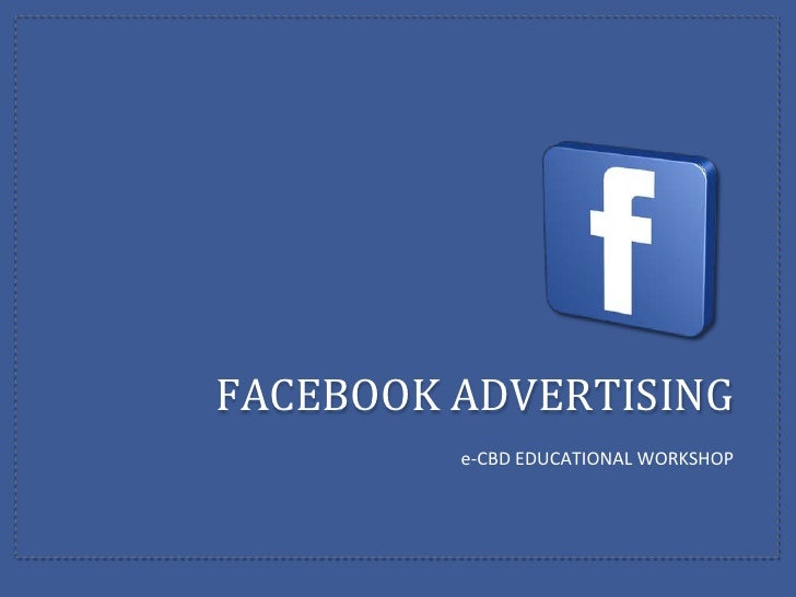 FACEBOOK ADVERTISING         e-CBD EDUCATIONAL WORKSHOP