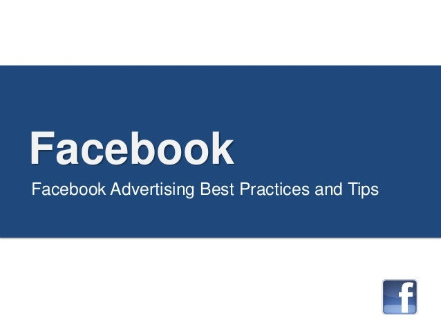 Facebook Facebook Advertising Best Practices and Tips