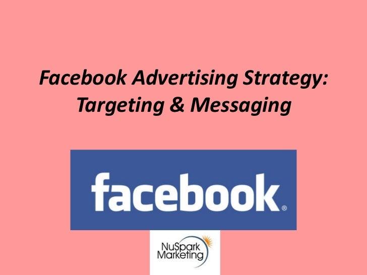 Facebook Advertising Strategy:    Targeting & Messaging
