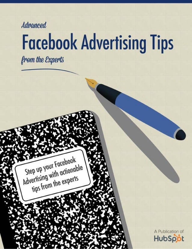 ADVANCED FACEBOOK ADVERTISING TIPS FROM THE EXPERTS1 WWW.HUBSPOT.COM Share This Ebook!