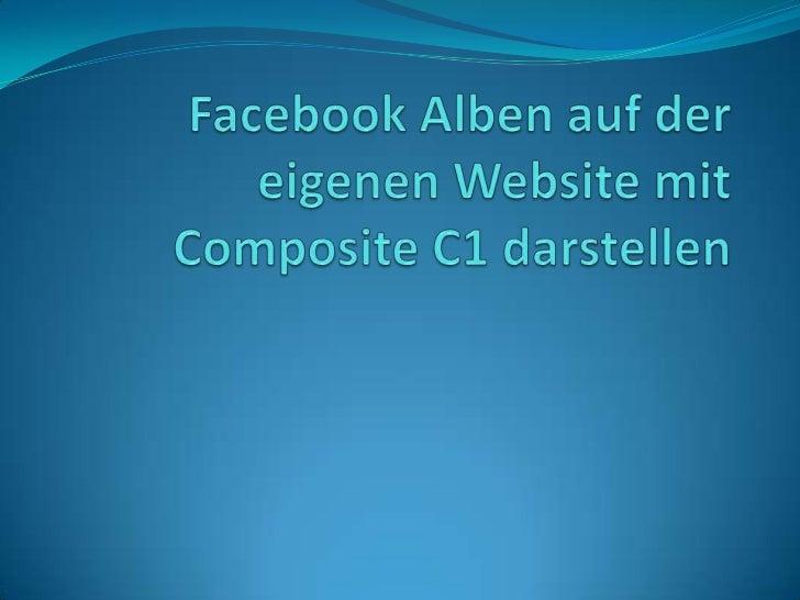 Jeder nutzt heute Facebook – vieleUnternehmen haben mittlerweile eineeigene Facebook-Seite.Warum also die Fotos der Facebo...
