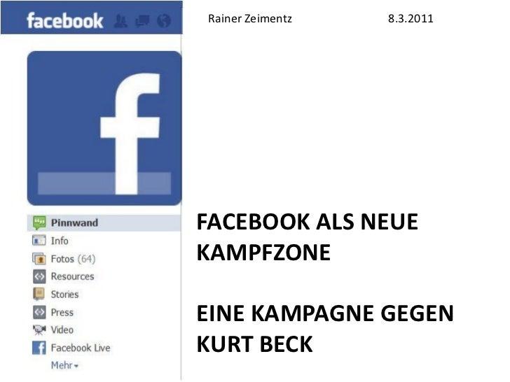 "Rainer Zeimentz   8.3.20115 Tage Facebook""Beck muss weg""                  FACEBOOK ALS NEUE                  KAMPFZONE    ..."