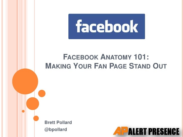 Facebook Anatomy 101:Making Your Fan Page Stand Out<br />Brett Pollard<br />@bpollard<br />