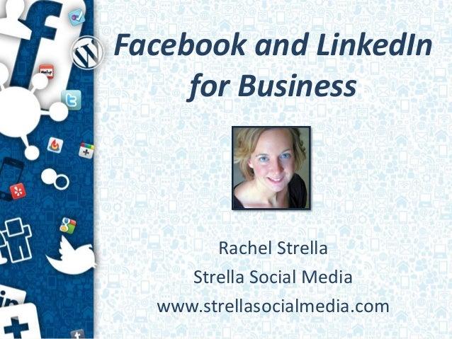Facebook and LinkedIn     for Business        Rachel Strella     Strella Social Media  www.strellasocialmedia.com