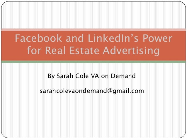 By Sarah Cole VA on Demand sarahcolevaondemand@gmail.com Facebook and LinkedIn's Power for Real Estate Advertising