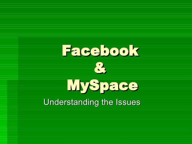 Facebook  &  MySpace Understanding the Issues
