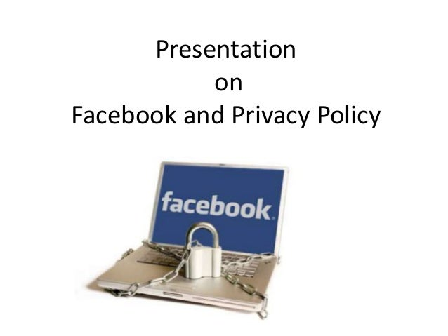 Presentation on Facebook and Privacy Policy