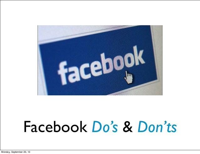 Facebook Do's & Don'ts Monday, September 23, 13
